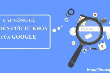 Các công cụ nghiên cứu từ khóa của Google